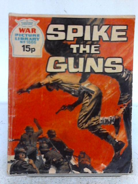 Spike The Guns, War Picture Library No. 1666 By None Stated