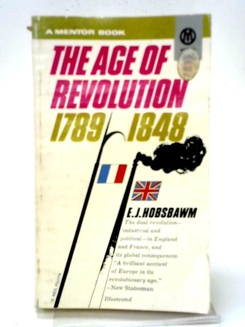 The Age of Revolution 1789-1848 By E.J. Hobsbawm