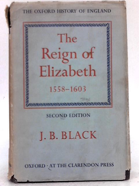 The Reign Of Elizabeth, 1558-1603 By J.B. Black