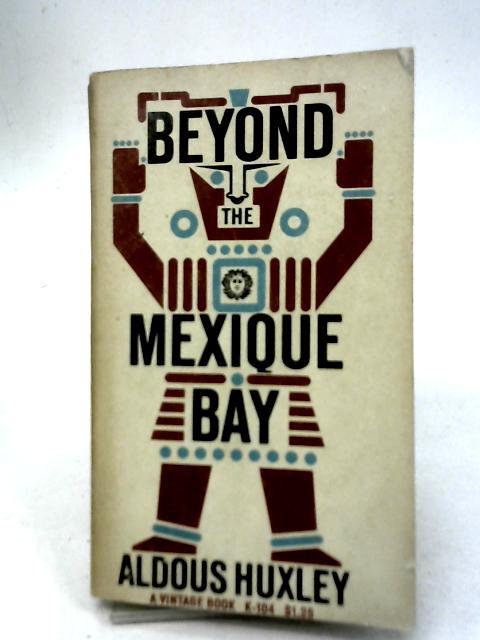 Beyond the Mexique Bay By Aldous Huxley