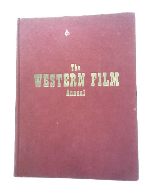 The Western Film Annual By Compiled And  F. Maurice Speed