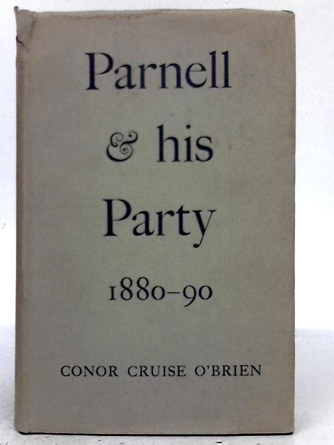 Parnell And His Party, 1880-90 By Conor Cruise O'Brien