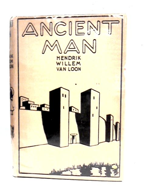 Ancient Man: The Beginning of Civilizations By Hendrik Willem van Loon
