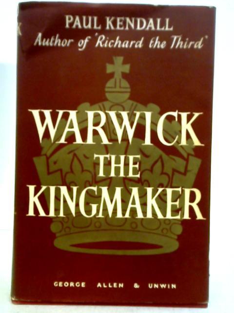 Warwick the Kingmaker By Paul Kendall