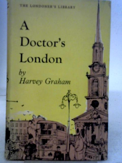 A Doctor's London (Londoner's library series. vol.3) By Graham Harvey