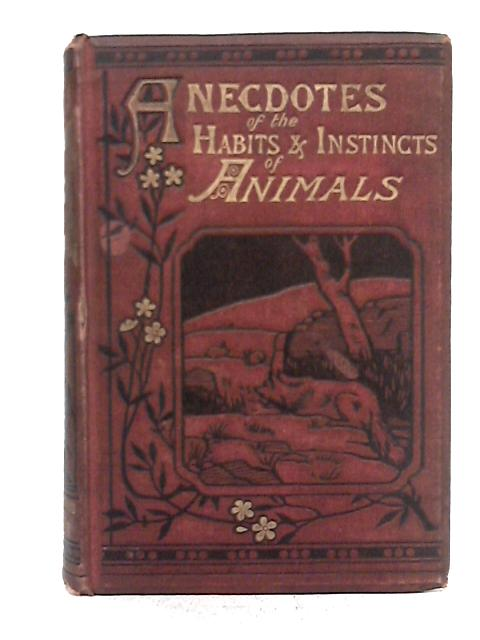 Anecdotes of the Habits and Instincts of Animals By Mrs R Lee