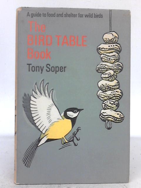 The Bird Table Book By Tony Soper