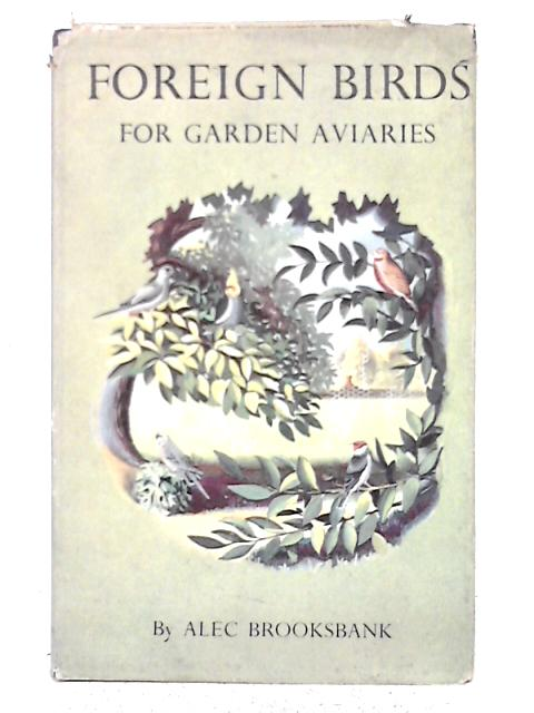 Foreign Birds For Garden Aviaries By Alec Brooksbank