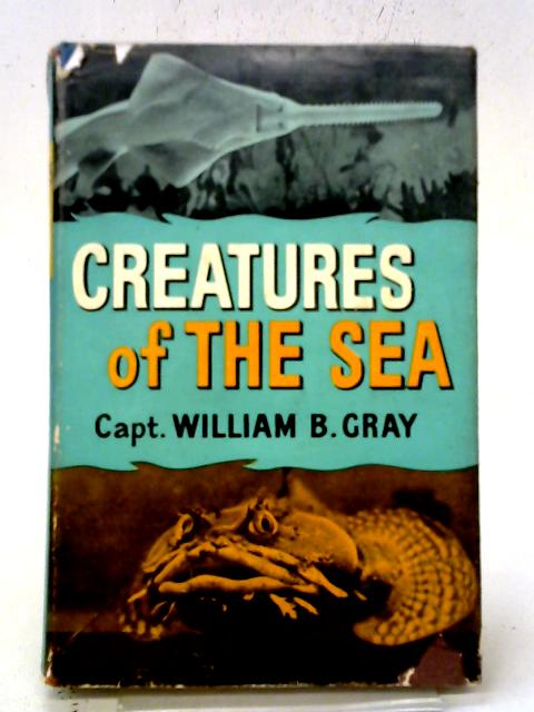 Creatures Of The Sea By William B. Gray.