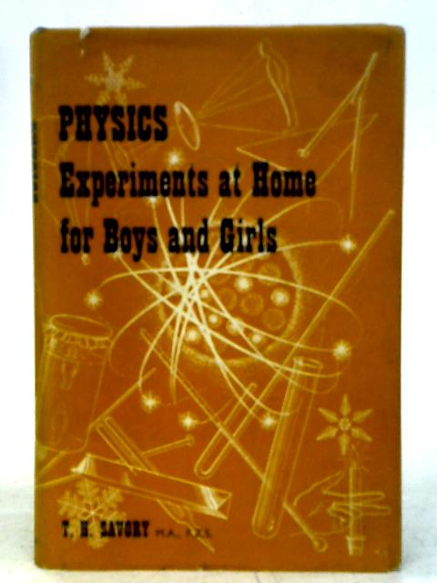 Physics Experiments At Home For Boys And Girls by T.H. Savory By T. H. Savory