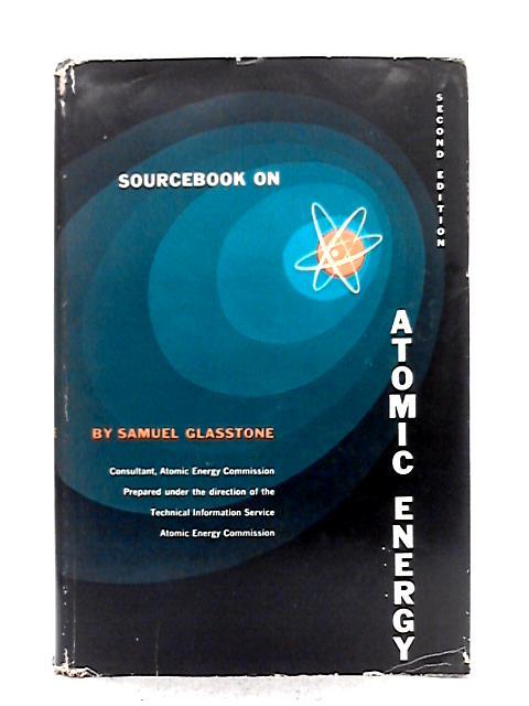 Sourcebook on Atomic Energy By Samuel Glasstone