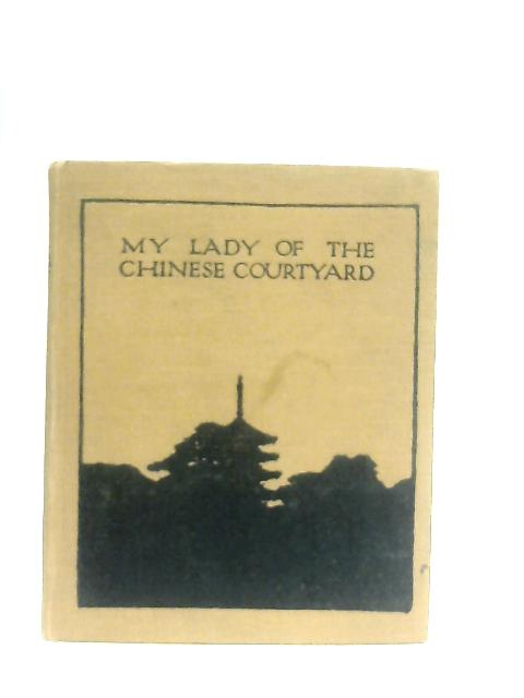 My Lady Of The Chinese Courtyard. Being By Cooper Elizabeth