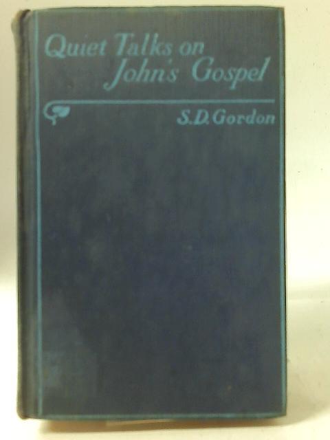 Quiet Talks on John's Gospel By S. D. Gordon