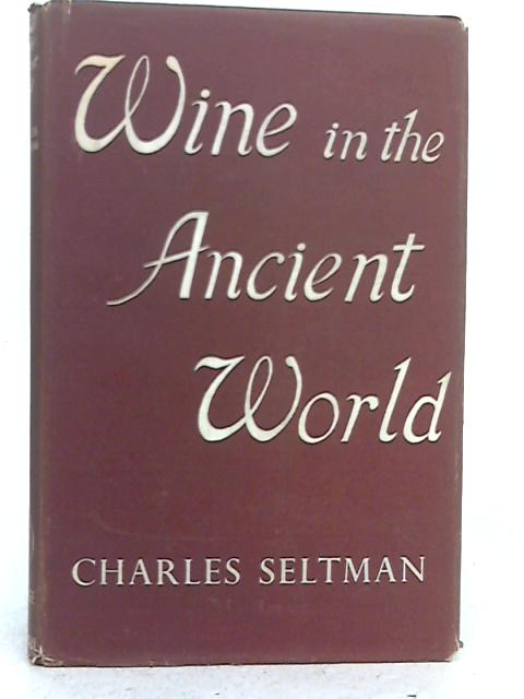 Wine in the Ancient World By Charles Seltman