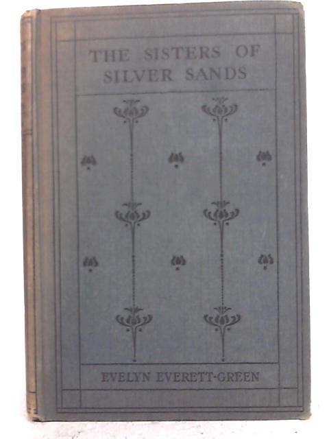 The Sisters of Silver Sands By Evelyn Everett-Green