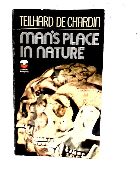 Mans Place in Nature By Pierre Teilhard De Chardin