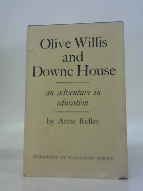 Olive Willis and Downe House: An Adventure in Education By A. Ridler