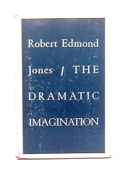 The Dramatic Imagination By Robert Edmond Jones