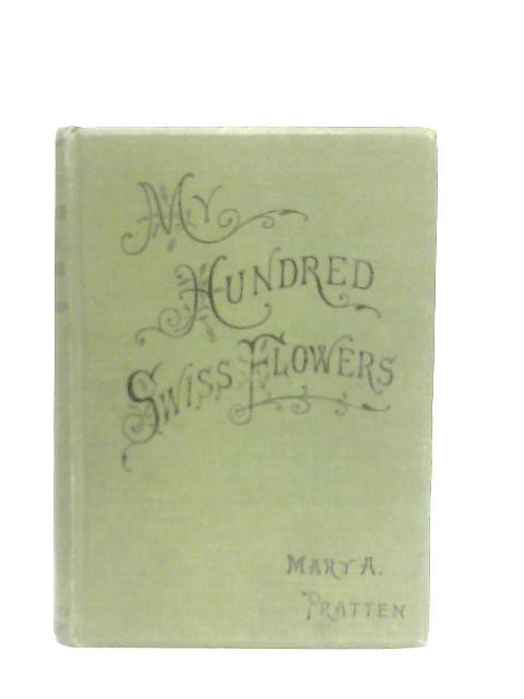 My Hundred Swiss Flowers By M. A. Pratten