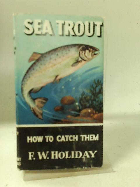 Sea trout: How to catch them (How to catch them series) By F W Holiday