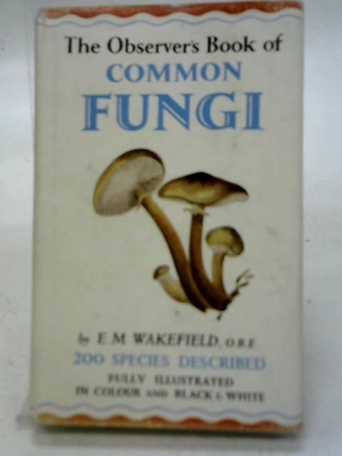 Common Fungi By E M Wakefield