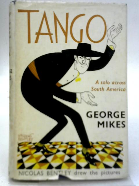 Tango: A Solo Across South America By George Mikes