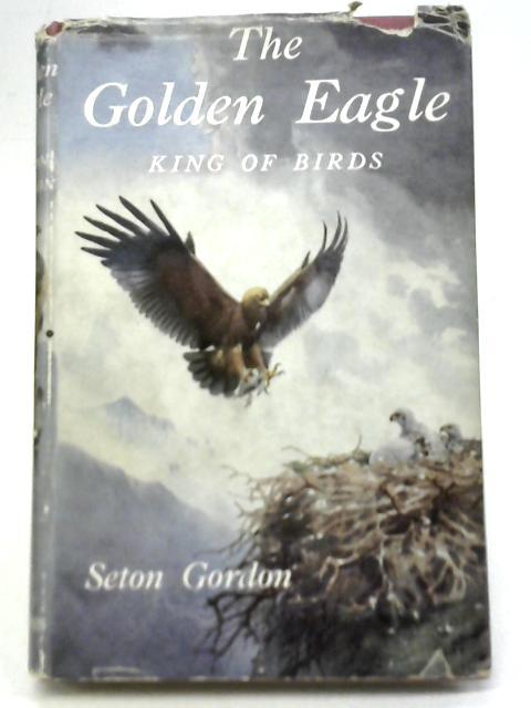 The Golden Eagle King of Birds By Seton Gordon