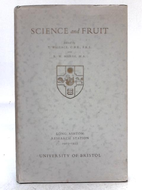 Science and Fruit: Commemorating the Jubilee of the Long Ashton Research Station, 1903-1953 By Thomas Wallace