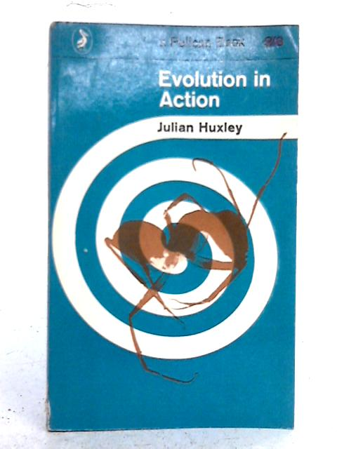 Evolution in Action By Julian Huxley