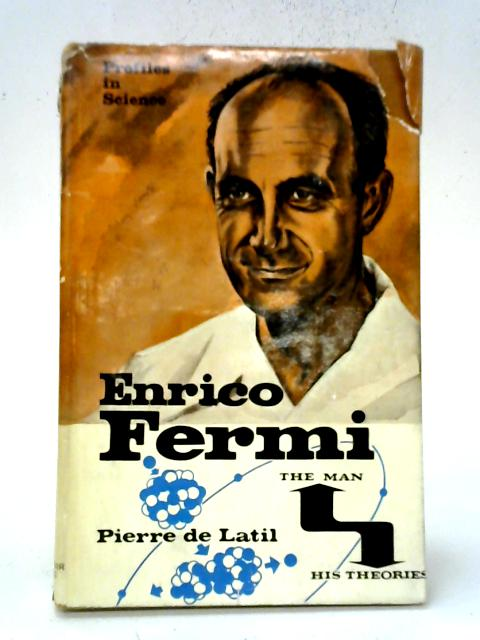 Enrico Fermi: The Man And His Theories (Profiles In Science Series) By Pierre de Latil