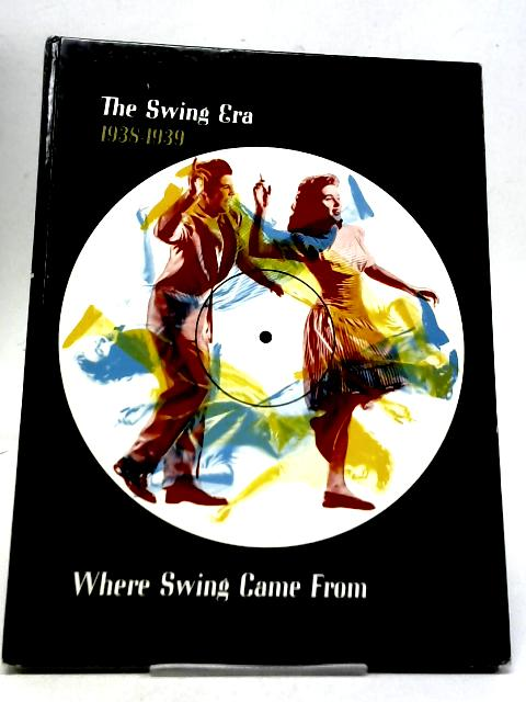 The Swing Era 1938-1939 Where Swing Came From By Unstated