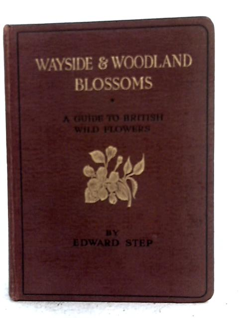 Wayside And Woodland Blossoms. A Pocket Guide To British Wild Flowers for the Country Rambler. Series 1 By Edward Step