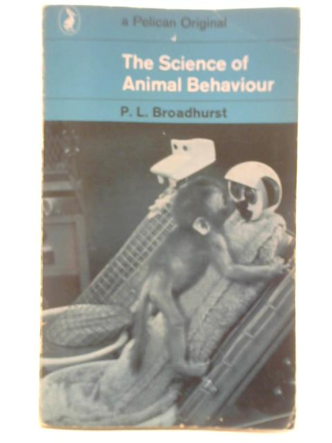 The Science Of Animal Behaviour By P. L. Broadhurst