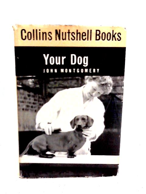 Your Dog: Collins Nutshell Books By John Montgomery