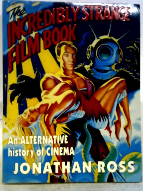 The Incredibly Strange Film Book By Jonathan Ross