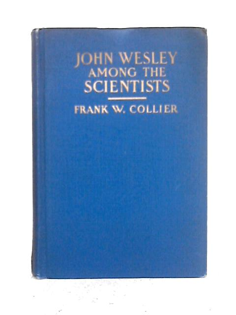 John Wesley Among the Scientists By Frank W. Collier