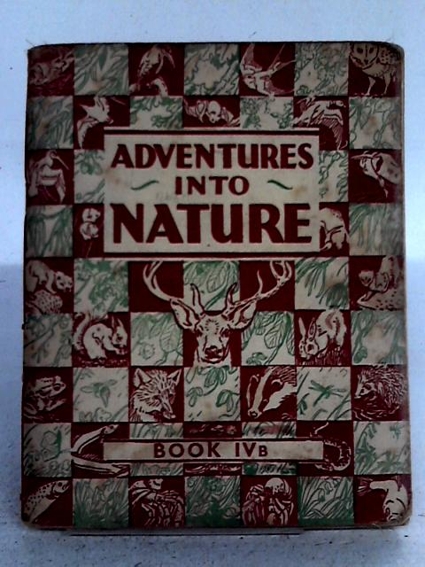 Adventures into Nature: Parallel Book for 'A' and 'B' Streams: Book IV B By Kate Harvey and E.J.S. Lay