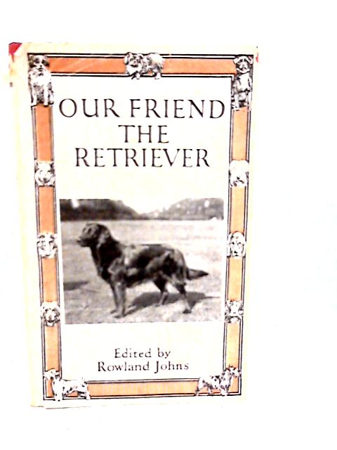 Our Friend the Retriever By Rowland Johns