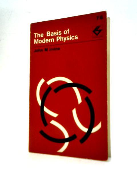 Basis of Modern Physics (Contemporary Science Paperbacks) By J.M.Irvine