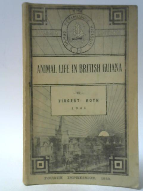 Notes and Observations On Animal Life In British Guiana By Vincent Roth