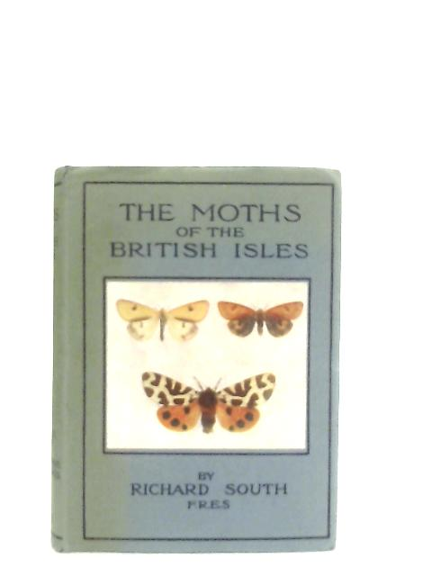 The Moths of the British Isles, First Series By Richard South