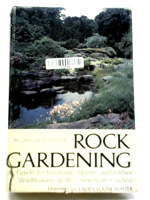 Rock Gardening By H Lincoln Foster