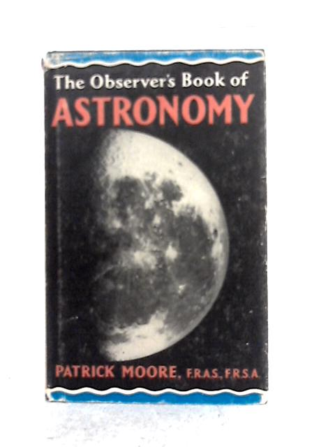 The Observer's Book of Astronomy By Patrick Moore
