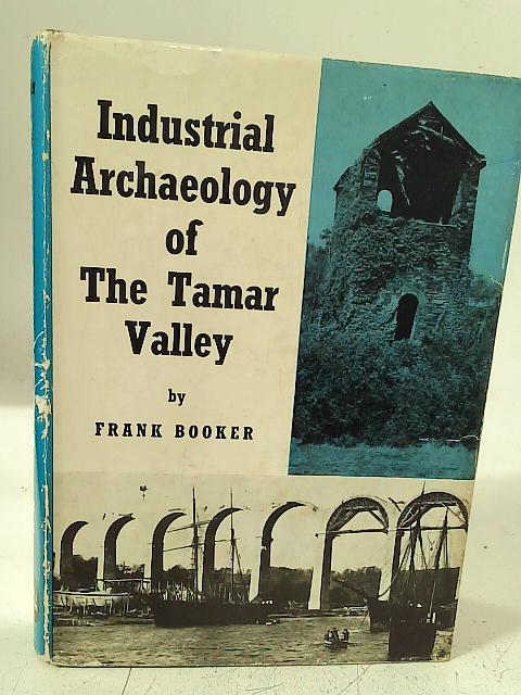 The Industrial Archaeology of the Tamar Valley By Frank Booker
