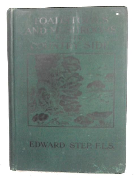 Toadstools and Mushrooms of the Countryside: A Pocket Guide To The Larger Fungi By Edward Step