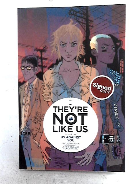 They're Not Like Us Volume 2: Us Against You By Eric Stephenson