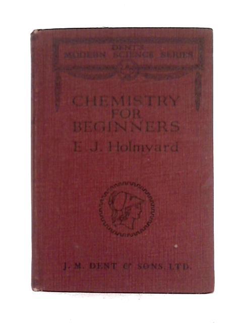 Chemistry for Beginners By E. J. Holmyard
