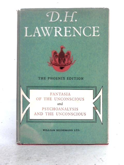 Fantasia of the Unconscious, and, Psychoanalysis and the Unconscious By D.H. Lawrence