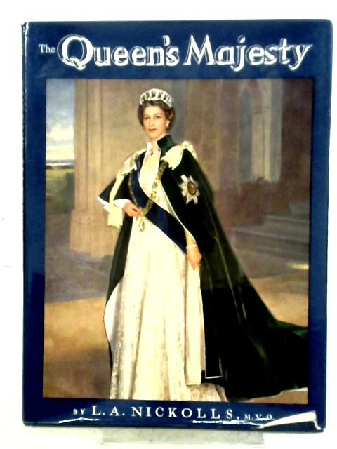 The Queen's Majesty: A Diary of the Royal Year By L. A. Nickolls