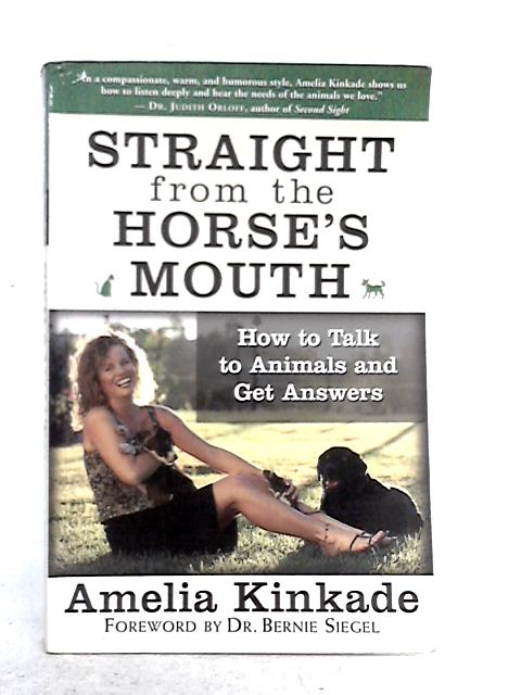Straight from the Horse's Mouth: How to Talk to Animals and Get Answers By Amelia Kinkade